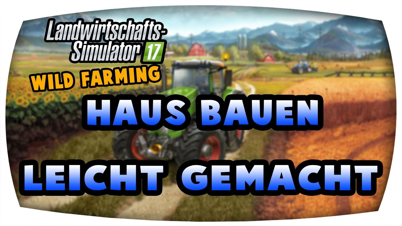 haus bauen leicht gemacht 45 ls17 wilde farming let 39 s play farming simulator 17 youtube. Black Bedroom Furniture Sets. Home Design Ideas