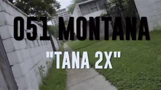 """051 Montana   """"Tana 2X"""" Shot By Maniacfilmz"""