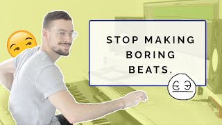 How to make beats that aren't boring!