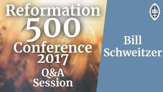 Reformation   Question & Answer Session - Bill Schweitzer