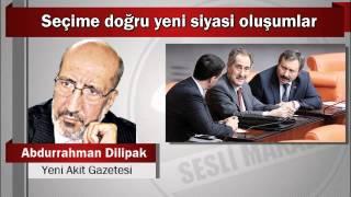 Abdurrahman Dilipak : Seçime doğru yeni siyasi oluşumlar