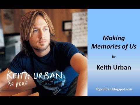Keith Urban - Making Memories of Us...