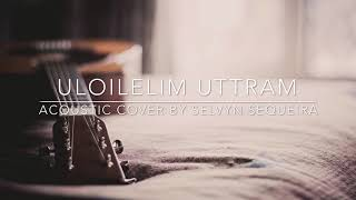 Uloilelim uttram (Acoustic Cover) - Selvyn Sequeira