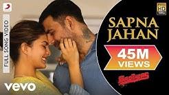 Sapna Jahan Full Video - Brothers|Akshay Kumar, Jacqueline|Sonu Nigam, Neeti Mohan