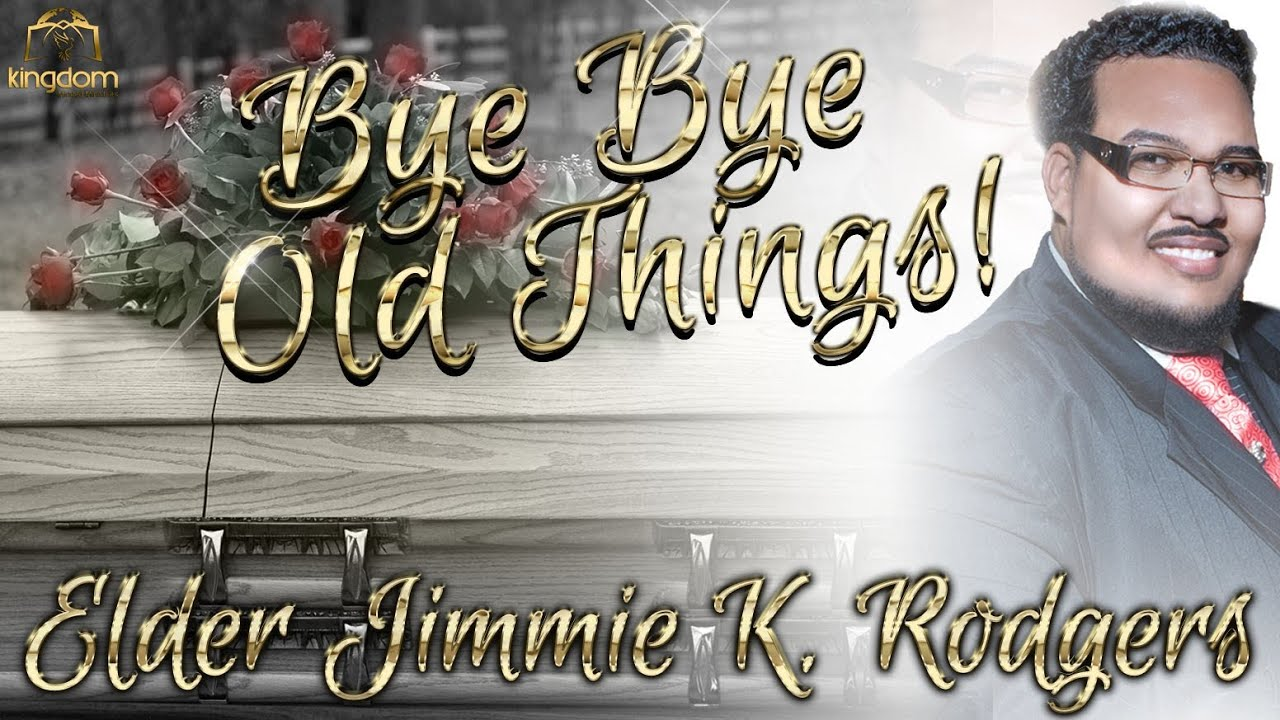 THE BEST FUNERAL EVER! (NEW) 2013: PREACHES: BYE BYE OLD THINGS: ELDER JK  RODGERS