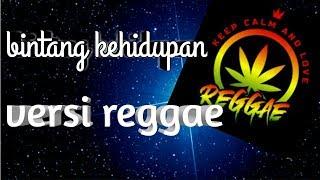 Gambar cover BINTANG KEHIDUPAN VERSI REGGAE(lirik)