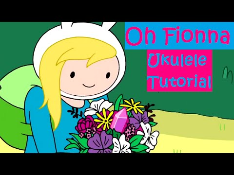 Oh Fionna Adventure Time Ukulele Tutorial Chords Strumming