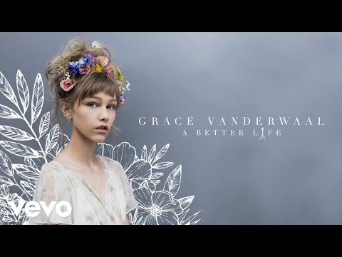 Grace VanderWaal  A Better Life Audio