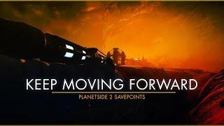 Planetside 2 Savepoints - Keep Moving Forward