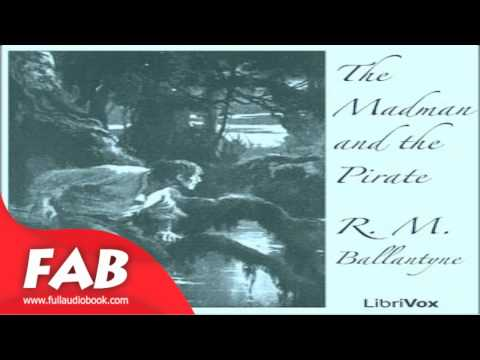 The Madman and The Pirate Full Audiobook by R. M. BALLANTYNE by Action & Adventure Fiction