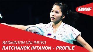 Badminton Unlimited 2019 | Ratchanok Intanon - Profile | BWF 2019