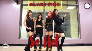 [CHÉRIE DANCE COVER] BLACKPINK (블랙핑크) - SO HOT (THEBLACKLABEL Remix) 안무/댄스 커버 영상