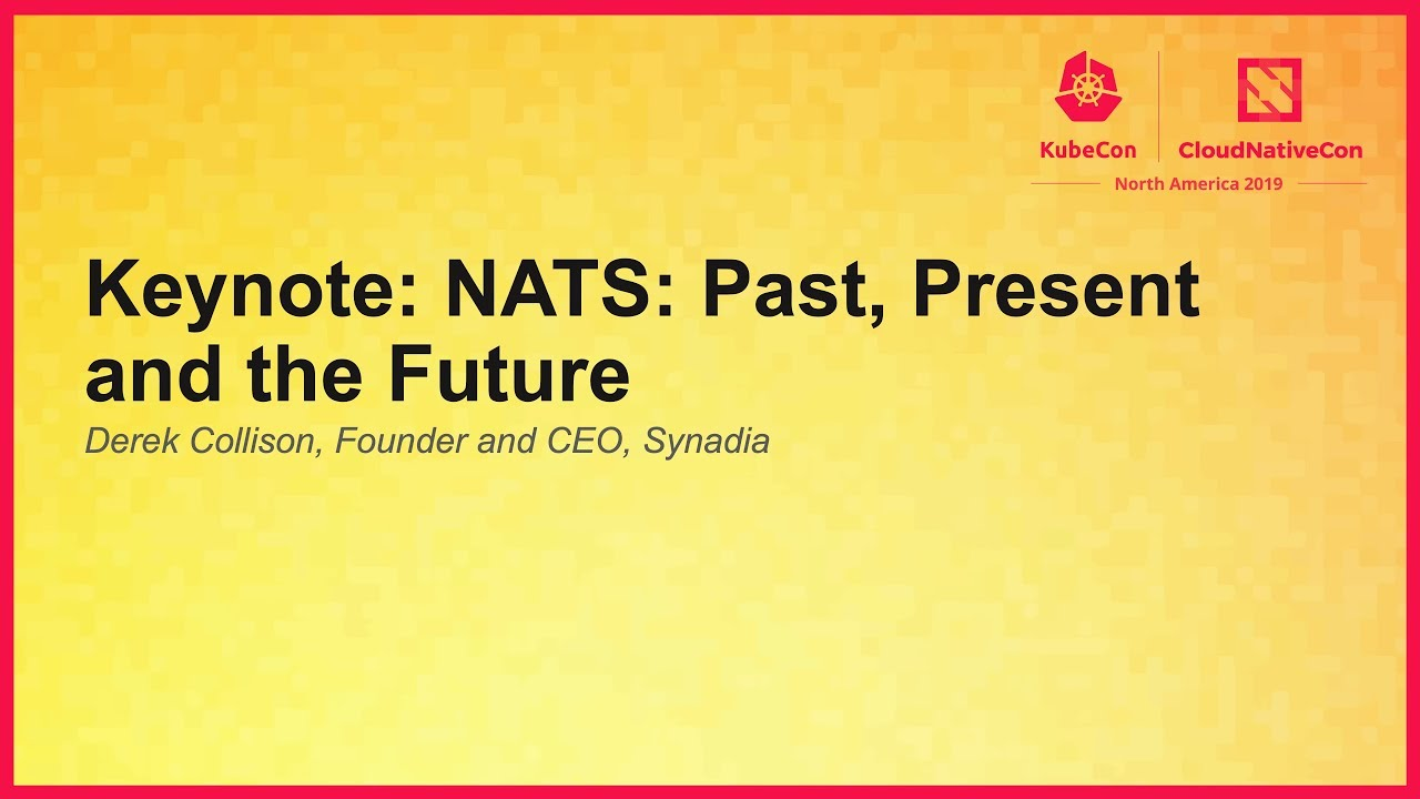 Keynote: NATS: Past, Present and the Future - Derek Collison, Founder and CEO, Synadia