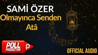 Sami Özer - Olmayınca Senden Atâ ( Official Audio )