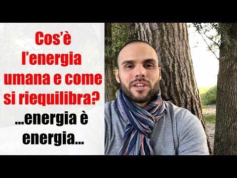 Cos'è l'energia umana e come si riequilibra? ...energia è energia...