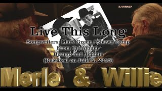 Willie Nelson and Merle Haggard - Live This Long (2015)