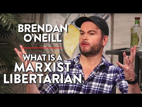 What is a Marxist Libertarian? (Brendan O'Neill Pt. 2)
