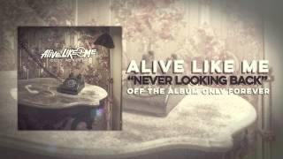 Watch Alive Like Me Never Looking Back video