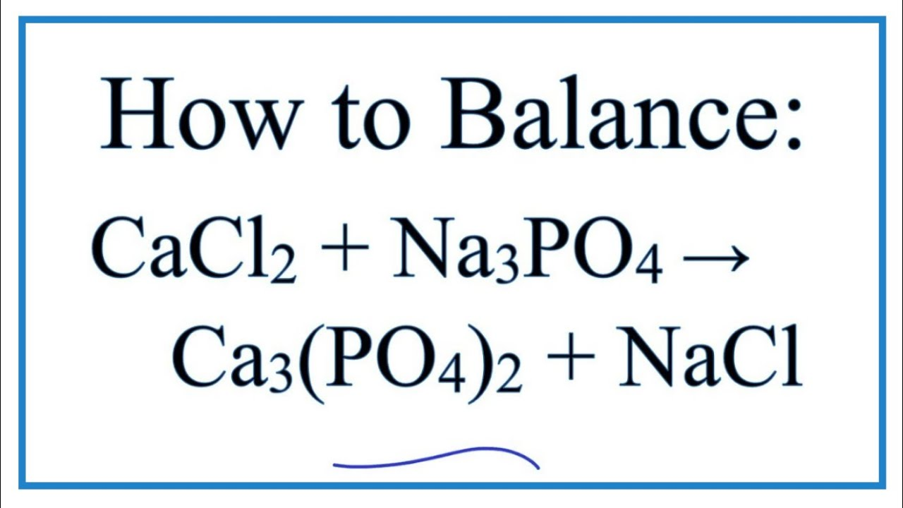 How To Balance Cacl2 Na3po4 Ca3po42 Nacl Calcium Chloride