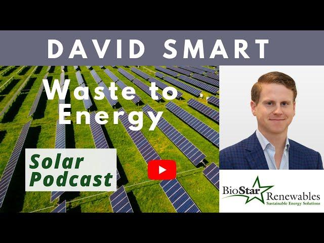 David Smart - Biostar Renewables | Waste to Energy | Solar Podcast E120