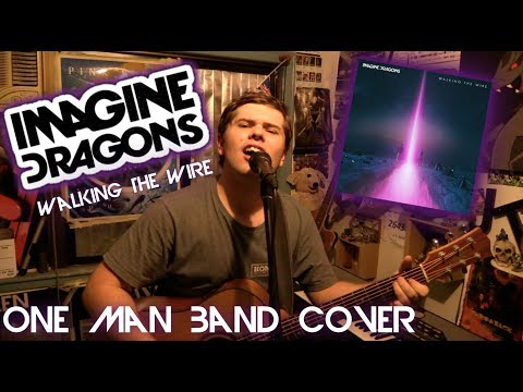Imagine Dragons - Walking The Wire (ONE MAN BAND COVER)