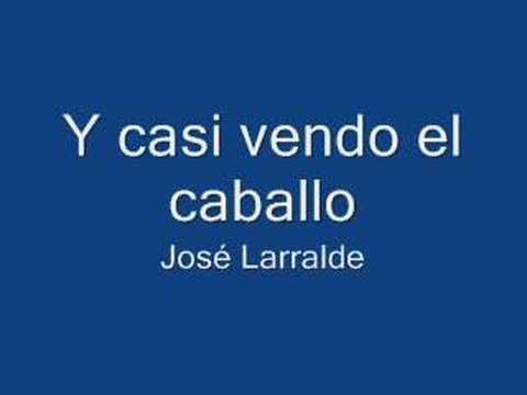 Y casi vendo el caballo - José Larralde