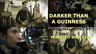 Darker Than A Guinness - original song by Federico Borluzzi