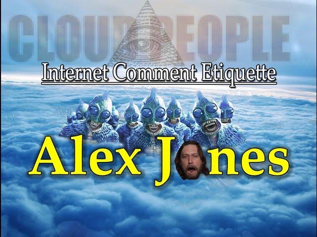 Internet Comment Etiquette: Alex Jones
