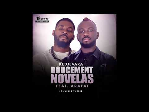 KEDJEVARA FEAT DJ ARAFAT - DOUCEMENT NOVELAS (AUDIO OFFICIEL)