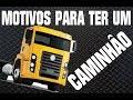 MOTIVOS PARA TER UM CAMINHÃO - Canal Velomentos
