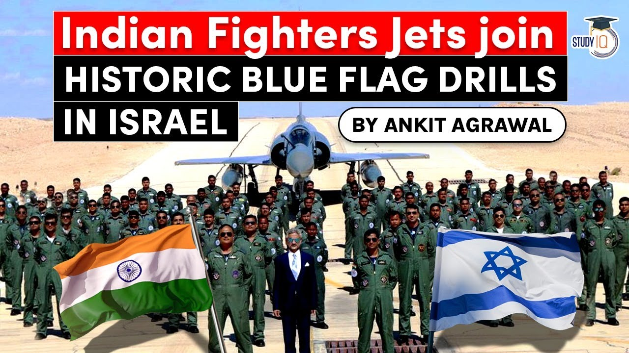 Blue Flag Exercise 2021, Indian Fighters Jets sent to Israel, What is Middle East QUAD? Defence UPSC