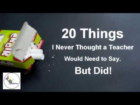 20 Things I Never Thought A Teacher Would Need To Say But Did