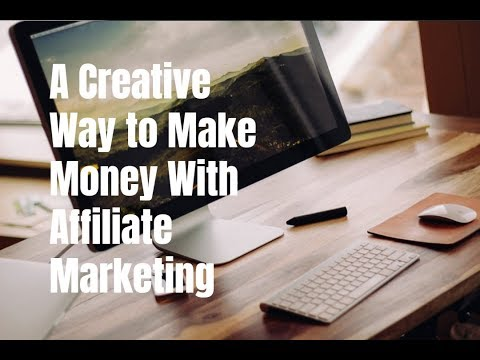 A Creative Way to Make Money With Affiliate Marketing