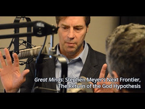 Great Minds: Stephen Meyer's Next Frontier, The Return of the God Hypothesis