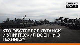 Кто обстрелял Луганск и уничтожил военную технику? | «Донбасc.Реалии»