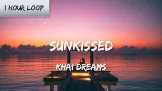 khai dreams - sunkissed (1 HOUR LOOP)