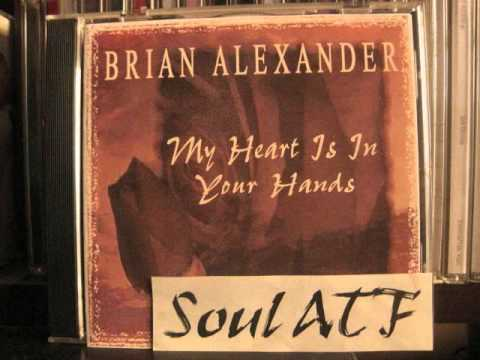 Brian Alexander / My Heart Is In Your Hands