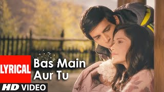 Bas Main Aur Tu Full Song With Lyrics Akaash Vani | Brand New Romantic Video Song 2013