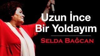 Selda Bağcan - Uzun İnce Bir Yoldayım