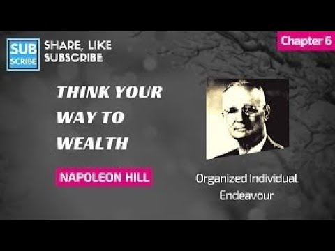 Napoleon Hill Chapter 6 Organized Individual Endeavour Think Your Way to Wealth