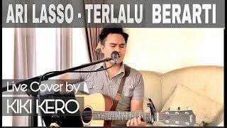 ARI LASSO - TERLALU BERARTI ( live cover by KIKI KERO )