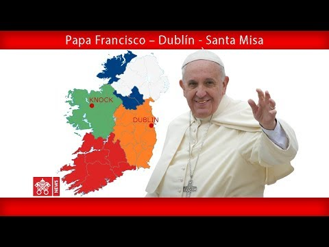 Papa Francisco – Dublín - Santa Misa