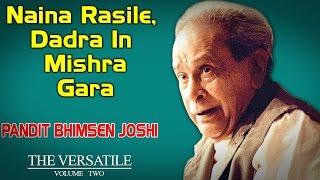 Naina Rasile, Dadra In Mishra Gara | Pandit Bhimsen Joshi (Album:The Versatile - Bhimsen Joshi vol2)
