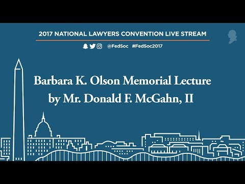 Barbara K. Olson Memorial Lecture by Mr. Donald F. McGahn, II [Live Stream]