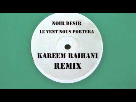 Noir Desir - Le vent nous enportera - Kareem Raïhani Remix