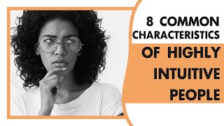 Highly Intuitive People Have These 6 Common Characteristics