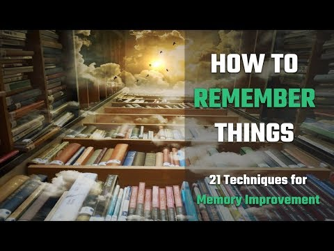 how to remember things 21 techniques for memory improvement