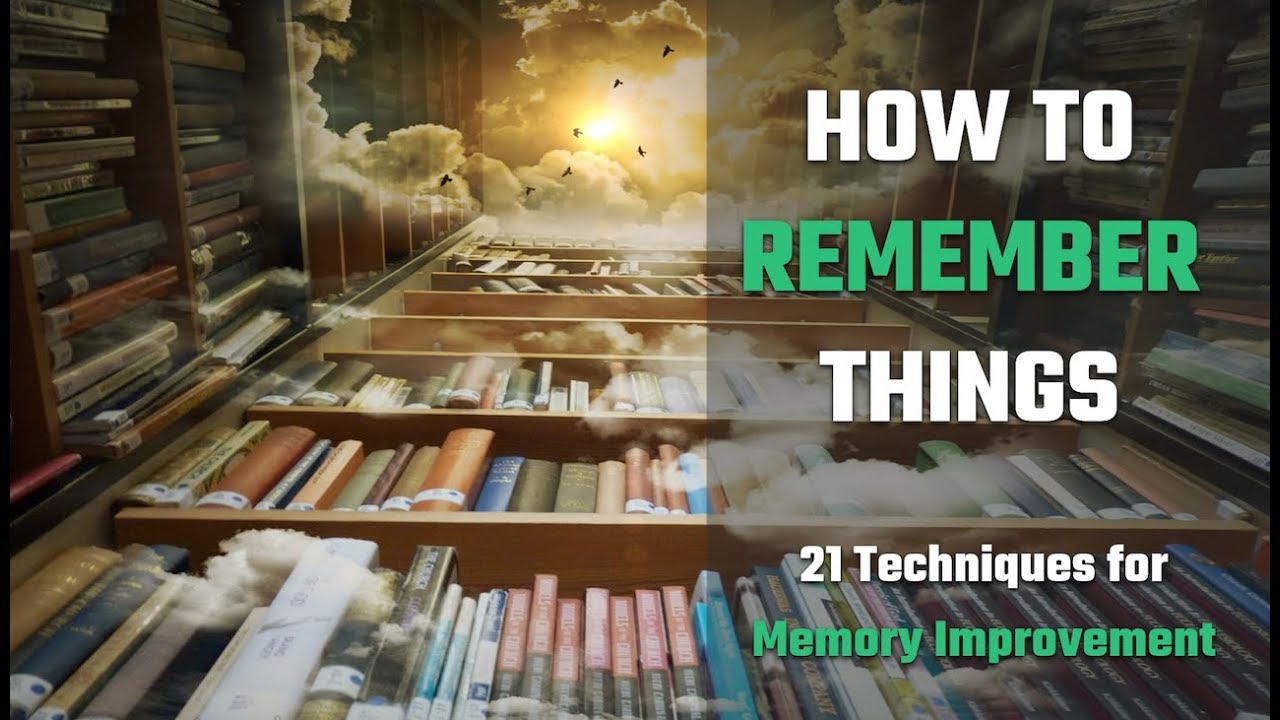 How to Remember Things: 21 Techniques for Memory Improvement