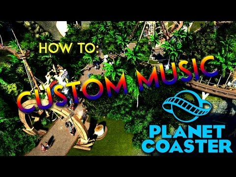 Planet Coaster | How to Add Custom Music