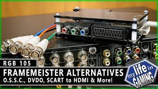 Framemeister Alternatives - OSSC, DVDO, and SCART to HDMI RGB105 MY LIFE IN GAMING